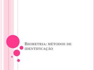 Biometria: métodos de identificação