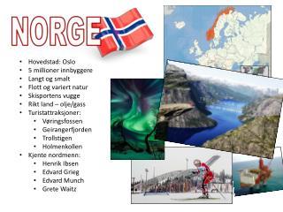 Hovedstad: Oslo 5 millioner innbyggere Langt og smalt Flott og variert natur Skisportens vugge