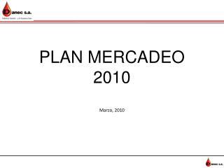 PLAN MERCADEO 2010 Marzo, 2010
