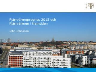 Fjärrvärmeprognos 2015 och Fjärrvärmen i framtiden