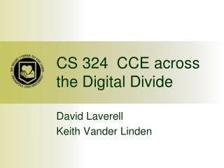 CS 324  CCE across the Digital Divide