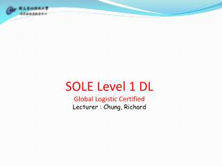 SOLE Level 1 DL Global Logistic Certified Lecturer : Chung, Richard