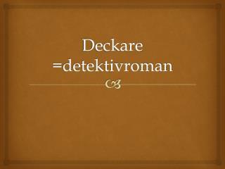 Deckare =detektivroman