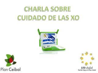 CHARLA SOBRE  CUIDADO DE LAS XO
