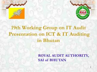 19th Working Group on IT Audit  Presentation on ICT & IT Auditing in Bhutan