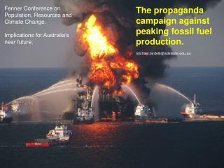 The propaganda campaign against peaking fossil fuel production. michael.lardelli@adelaide.au