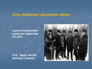 Urho Kekkonen ulkomaisin silmin Luento Kaukametsän  opistossa Kajaanissa 8.9.2010