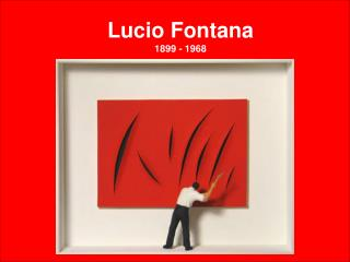 Lucio Fontana 1899 - 1968