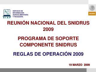 REUNI N NACIONAL DEL SNIDRUS 2009 PROGRAMA DE SOPORTE COMPONENTE SNIDRUS REGLAS DE OPERACI N 2009