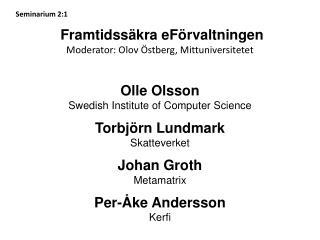 Framtidssäkra eFörvaltningen Moderator: Olov Östberg, Mittuniversitetet Olle Olsson