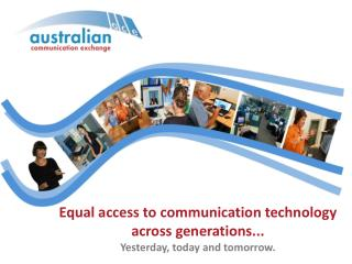 Equal access to communication technology across generations... Yesterday, today and tomorrow.