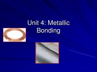 Unit 4: Metallic  Bonding