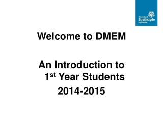 Welcome to DMEM An Introduction to  1 st  Year Students 2014-2015