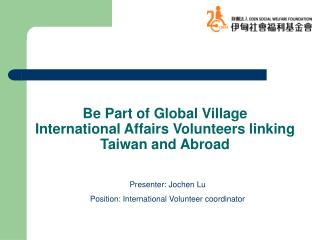 Be Part of Global Village International Affairs Volunteers linking Taiwan and Abroad