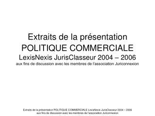 Extraits de la pr sentation POLITIQUE COMMERCIALE  LexisNexis JurisClasseur 2004   2006 aux fins de discussion avec les
