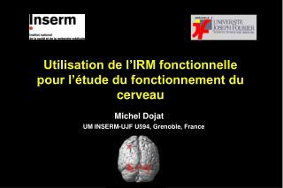 Utilisation de l IRM fonctionnelle pour l  tude du fonctionnement du cerveau