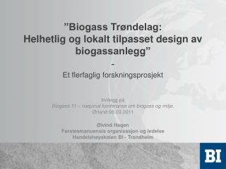 Innlegg på  Biogass 11 – nasjonal konferanse om biogass og miljø. Ørland 08.03.2011 Øivind Hagen