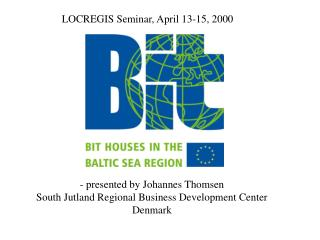 - presented by Johannes Thomsen  South Jutland Regional Business Development Center Denmark
