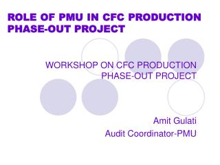 ROLE OF PMU IN CFC PRODUCTION PHASE-OUT PROJECT