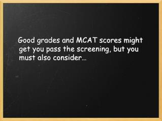 Good grades and MCAT scores might get you pass the screening, but you must also consider…