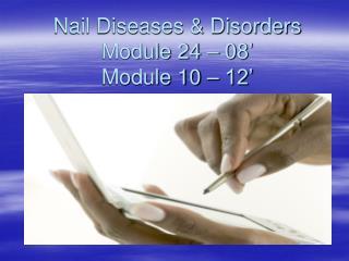 Nail Diseases & Disorders Module 24 � 08� Module 10 � 12�