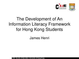 The Development of An Information Literacy Framework for Hong Kong Students