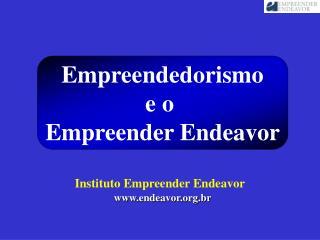 Empreendedorismo e o  Empreender Endeavor