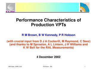 Performance Characteristics of Production VPTs R M Brown, B W Kennedy, P R Hobson