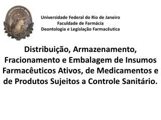 Universidade Federal do Rio de Janeiro Faculdade de Farmácia Deontologia e Legislação Farmacêutica