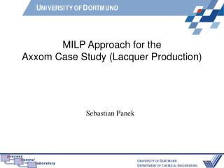 MILP Approach for the Axxom Case Study (Lacquer Production)