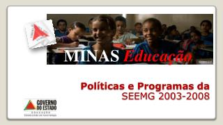 Políticas e Programas da  SEEMG 2003-2008