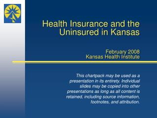 Health Insurance and the Uninsured in Kansas February 2008 Kansas Health Institute