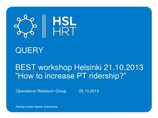 "QUERY BEST workshop Helsinki 21.10.2013 ""How to increase PT ridership?"""