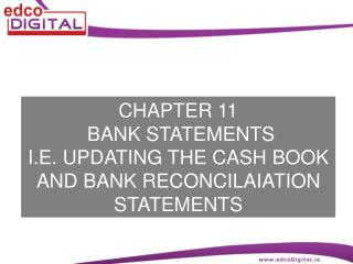 CHAPTER 11  BANK STATEMENTS I.E. UPDATING THE CASH BOOK AND BANK RECONCILAIATION STATEMENTS