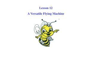 Lesson 12 A Versatile Flying Machine