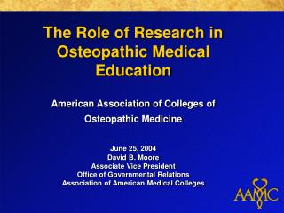 The Role of Research in Osteopathic Medical Education American Association of Colleges of