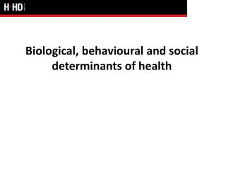 Biological,  behavioural  and social determinants of health