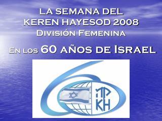 LA SEMANA DEL  KEREN HAYESOD 2008 División Femenina