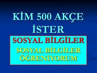 KİM 500 AKÇE İSTER