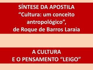 """SÍNTESE DA APOSTILA  """"Cultura: um conceito antropológico"""",  de Roque de Barros  Laraia"""