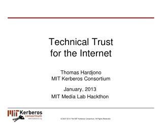 Technical Trust  for the Internet Thomas Hardjono MIT Kerberos Consortium
