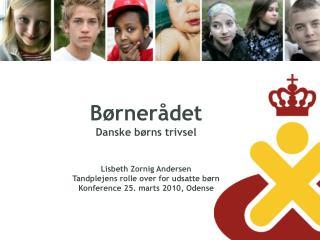 Børnerådet Danske børns trivsel Lisbeth Zornig Andersen   Tandplejens rolle over for udsatte børn