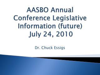 AASBO  Annual Conference Legislative Information (future)  July 24, 2010