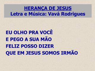 HERANÇA DE JESUS Letra e Música: Vavá Rodrigues