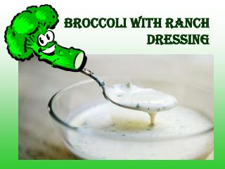 BROCCOLI WITH RANCH DRESSING