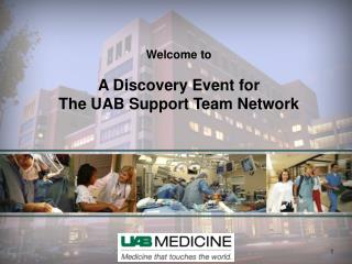 Welcome to A Discovery Event for The UAB Support Team Network