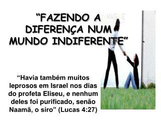 """""""FAZENDO A DIFERENÇA NUM MUNDO INDIFERENTE"""""""