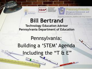 Bill Bertrand Technology Education Advisor Pennsylvania Department of Education