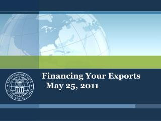 Financing Your Exports    May 25, 2011
