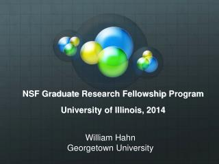 NSF Graduate  Research Fellowship  Program University of Illinois, 2014